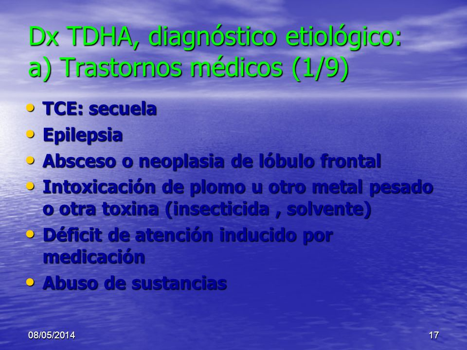 08/05/201416 Dx TDHA, diagnóstico etiológico: a) Trastornos médicos a) Trastornos médicos b) Trastornos psiquiátricos. (ojo b) Trastornos psiquiátrico