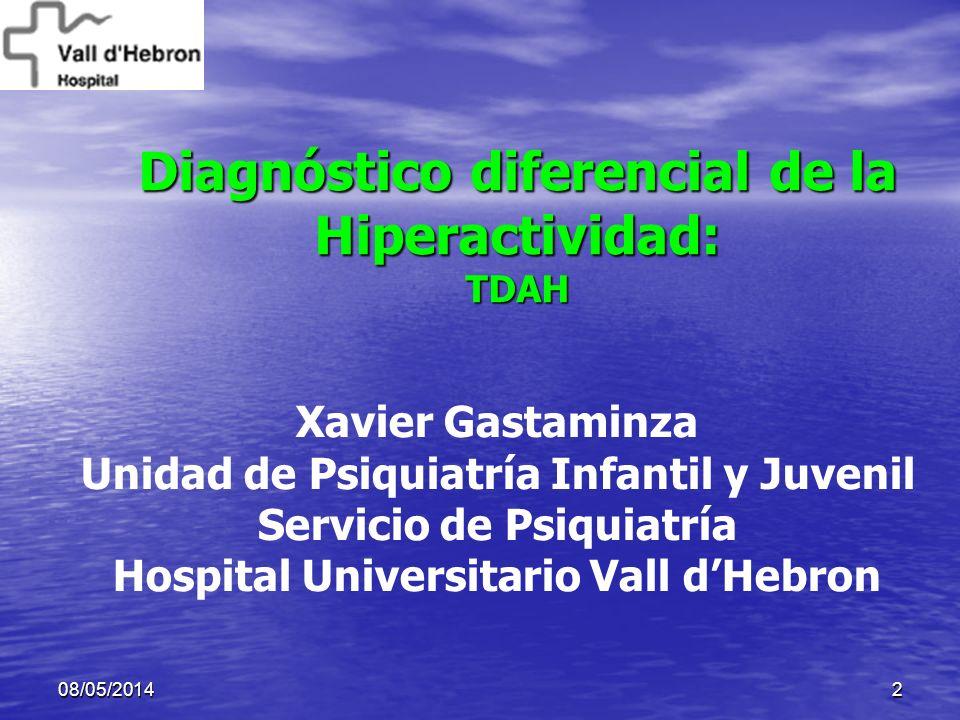 208/05/2014 Diagnóstico diferencial de la Hiperactividad: TDAH Xavier Gastaminza Unidad de Psiquiatría Infantil y Juvenil Servicio de Psiquiatría Hospital Universitario Vall dHebron