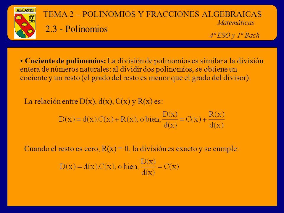 TEMA 2 – POLINOMIOS Y FRACCIONES ALGEBRAICAS Matemáticas 4º ESO y 1º Bach. 2.3 - Polinomios Cociente de polinomios: La división de polinomios es simil