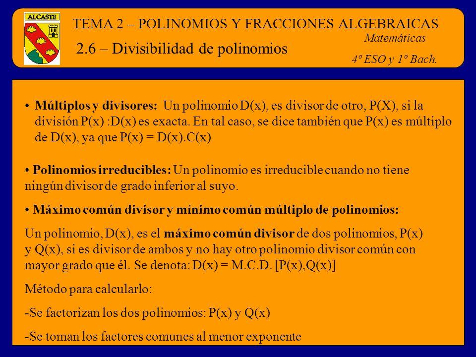 TEMA 2 – POLINOMIOS Y FRACCIONES ALGEBRAICAS Matemáticas 4º ESO y 1º Bach. 2.6 – Divisibilidad de polinomios Múltiplos y divisores: Un polinomio D(x),