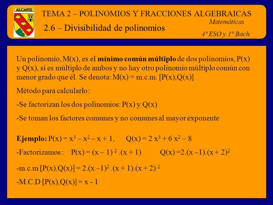 TEMA 2 – POLINOMIOS Y FRACCIONES ALGEBRAICAS Matemáticas 4º ESO y 1º Bach. 2.6 – Divisibilidad de polinomios Un polinomio, M(x), es el mínimo común mú