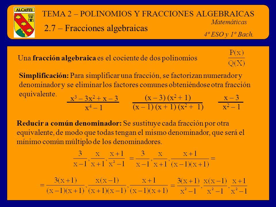 TEMA 2 – POLINOMIOS Y FRACCIONES ALGEBRAICAS Matemáticas 4º ESO y 1º Bach. 2.7 – Fracciones algebraicas Una fracción algebraica es el cociente de dos