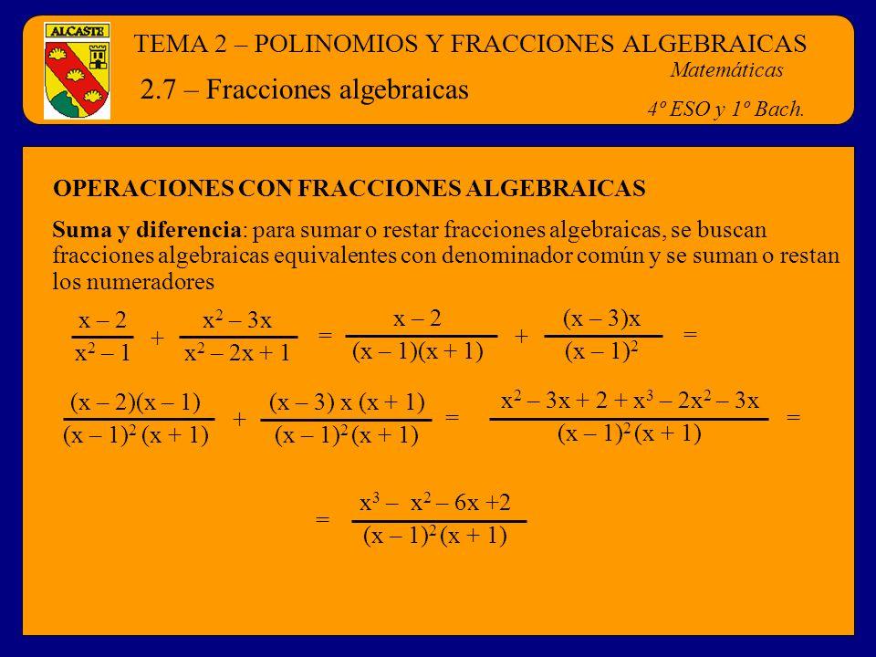 TEMA 2 – POLINOMIOS Y FRACCIONES ALGEBRAICAS Matemáticas 4º ESO y 1º Bach. 2.7 – Fracciones algebraicas Suma y diferencia: para sumar o restar fraccio