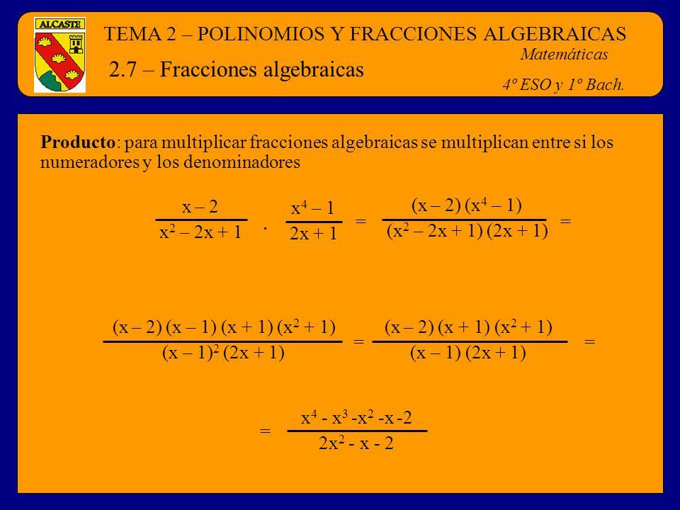 TEMA 2 – POLINOMIOS Y FRACCIONES ALGEBRAICAS Matemáticas 4º ESO y 1º Bach. 2.7 – Fracciones algebraicas Producto: para multiplicar fracciones algebrai