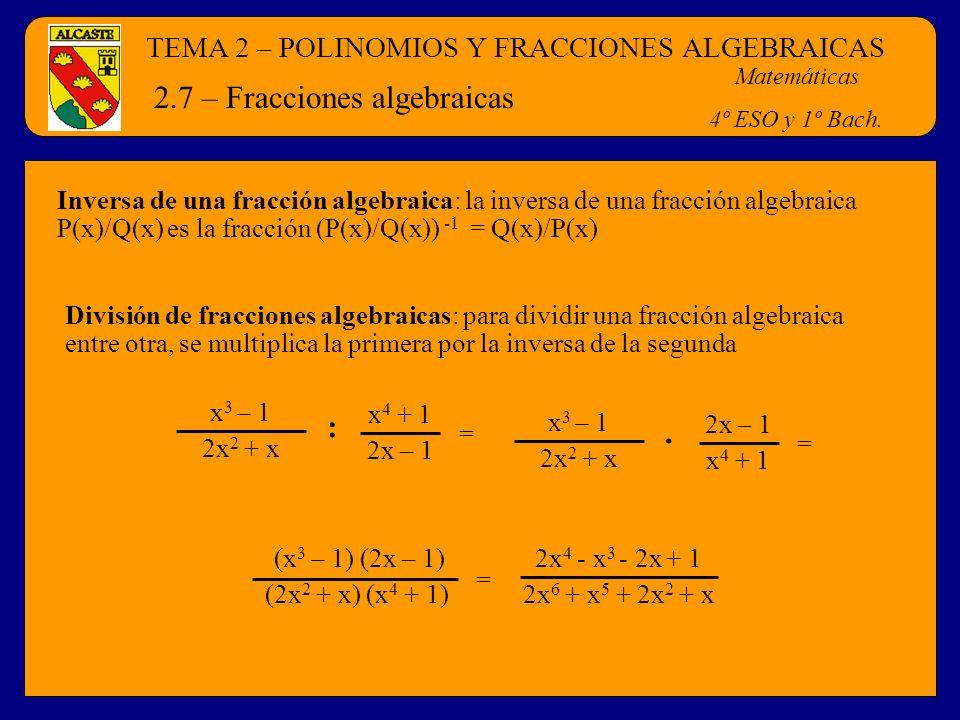 TEMA 2 – POLINOMIOS Y FRACCIONES ALGEBRAICAS Matemáticas 4º ESO y 1º Bach. 2.7 – Fracciones algebraicas Inversa de una fracción algebraica: la inversa