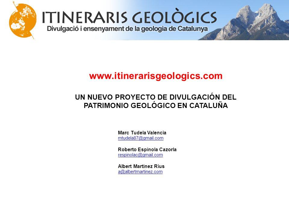 www.itinerarisgeologics.com UN NUEVO PROYECTO DE DIVULGACIÓN DEL PATRIMONIO GEOLÓGICO EN CATALUÑA Marc Tudela Valencia mtudela87@gmail.com Roberto Esp