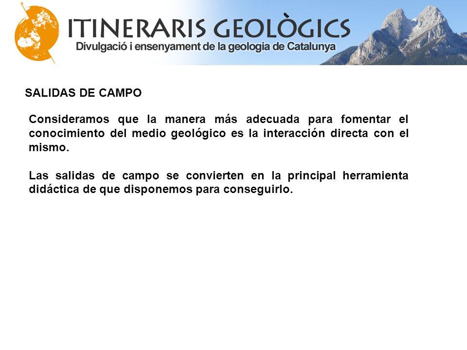 Consideramos que la manera más adecuada para fomentar el conocimiento del medio geológico es la interacción directa con el mismo. Las salidas de campo