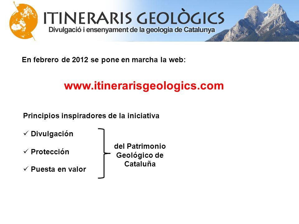 En febrero de 2012 se pone en marcha la web: www.itinerarisgeologics.com Principios inspiradores de la iniciativa Divulgación Protección Puesta en val