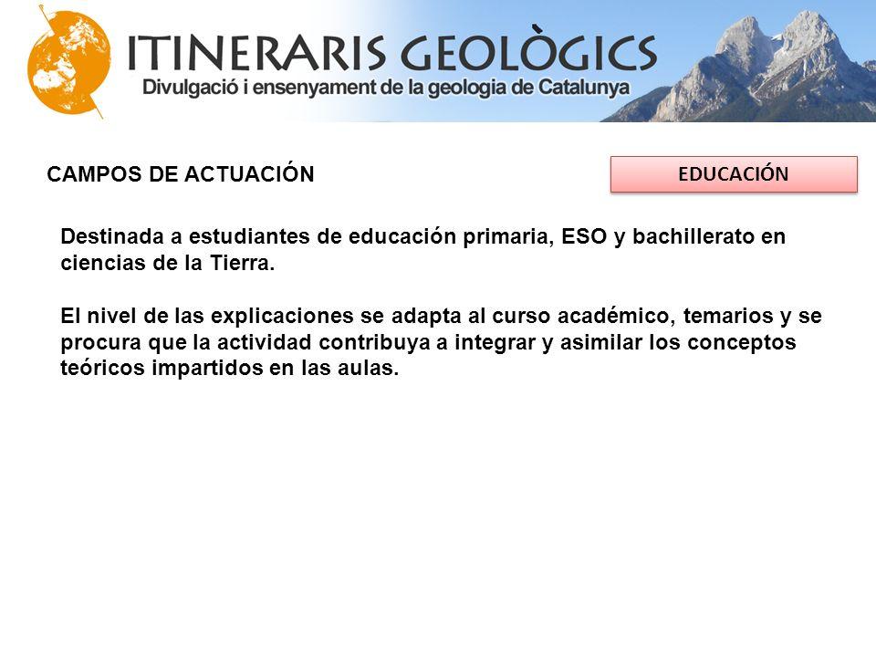 CAMPOS DE ACTUACIÓN EDUCACIÓN Destinada a estudiantes de educación primaria, ESO y bachillerato en ciencias de la Tierra. El nivel de las explicacione