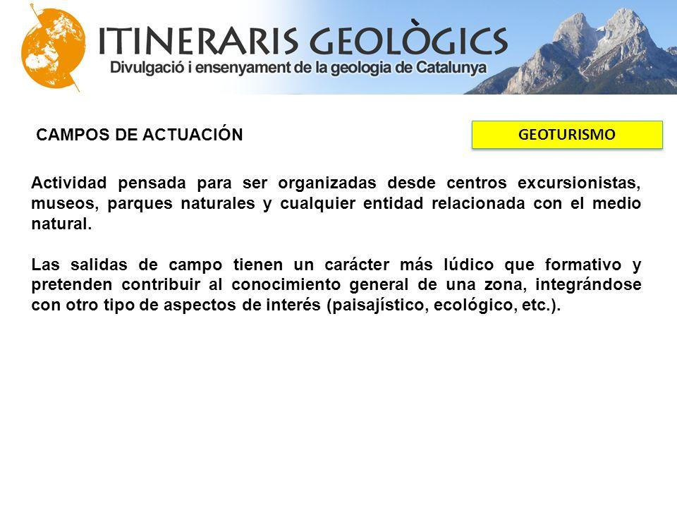 CAMPOS DE ACTUACIÓN GEOTURISMO Actividad pensada para ser organizadas desde centros excursionistas, museos, parques naturales y cualquier entidad rela