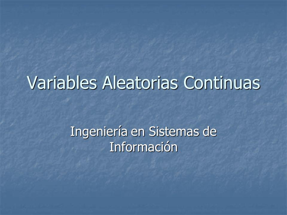 Variables Aleatorias Continuas Ingeniería en Sistemas de Información