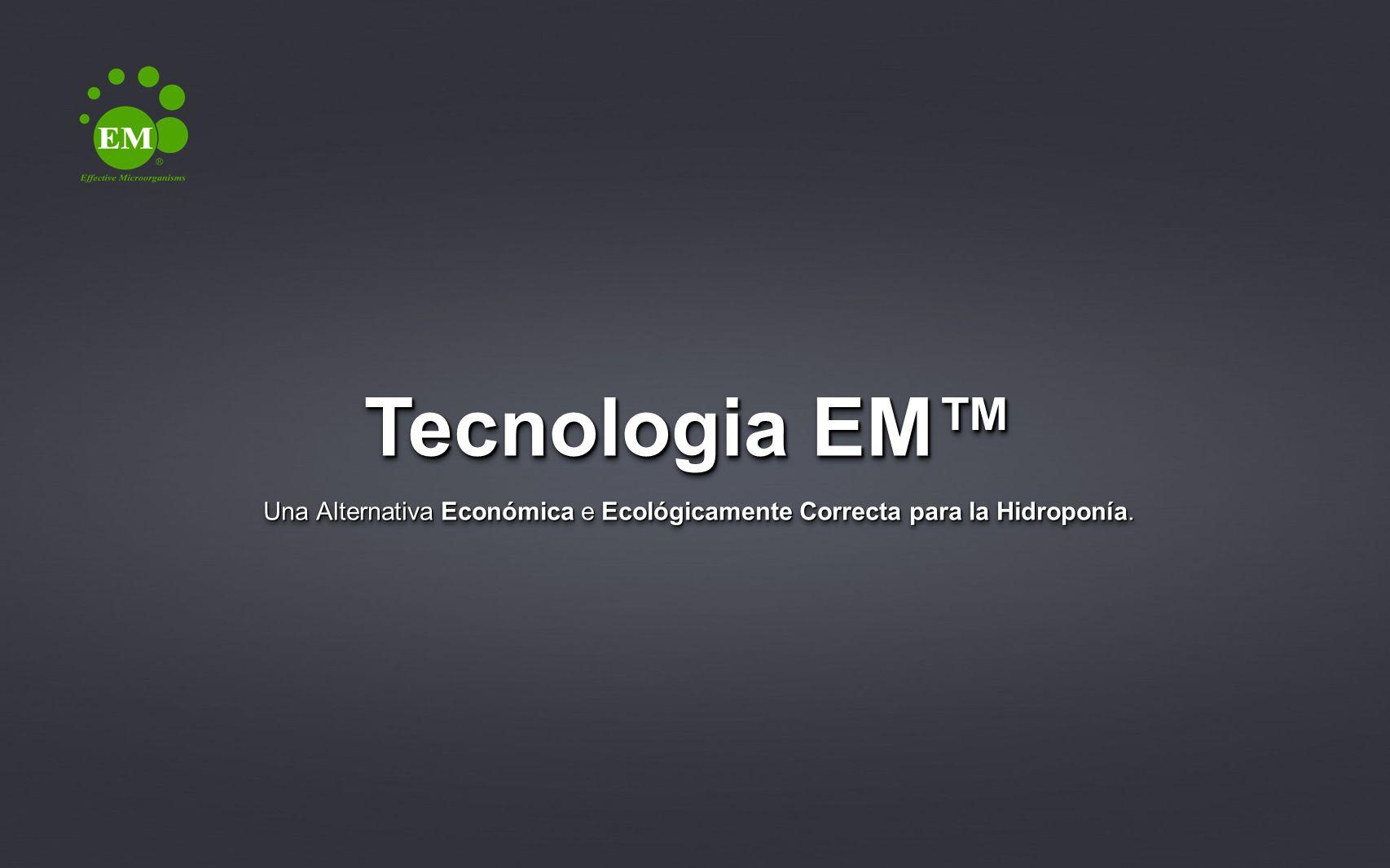 Tecnologia EM Una Alternativa Económica e Ecológicamente Correcta para la Hidroponía.