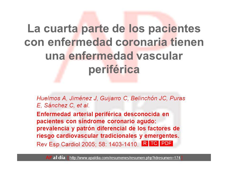 La cuarta parte de los pacientes con enfermedad coronaria tienen una enfermedad vascular periférica Huelmos A, Jiménez J, Guijarro C, Belinchón JC, Puras E, Sánchez C, et al.