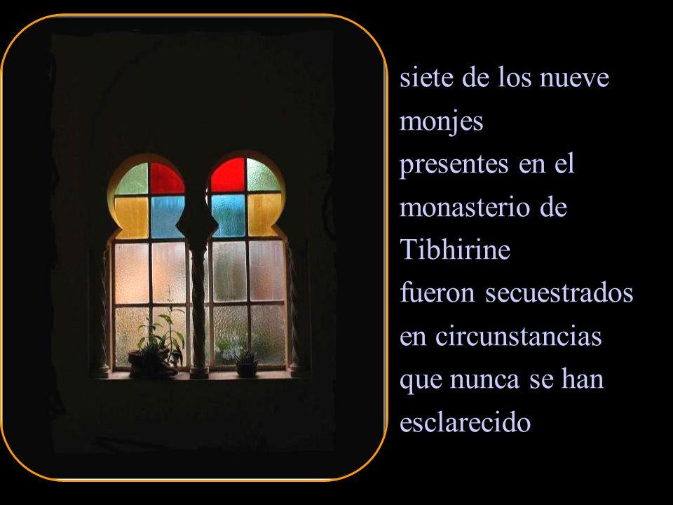 siete de los nueve monjes presentes en el monasterio de Tibhirine fueron secuestrados en circunstancias que nunca se han esclarecido