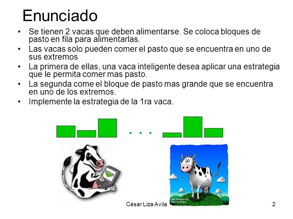 César Liza Avila2 Enunciado Se tienen 2 vacas que deben alimentarse. Se coloca bloques de pasto en fila para alimentarlas. Las vacas solo pueden comer