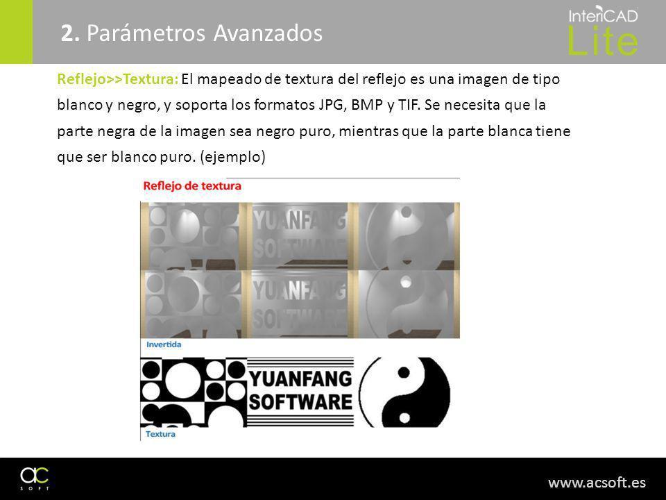 www.acsoft.es Reflejo>>Textura: El mapeado de textura del reflejo es una imagen de tipo blanco y negro, y soporta los formatos JPG, BMP y TIF. Se nece