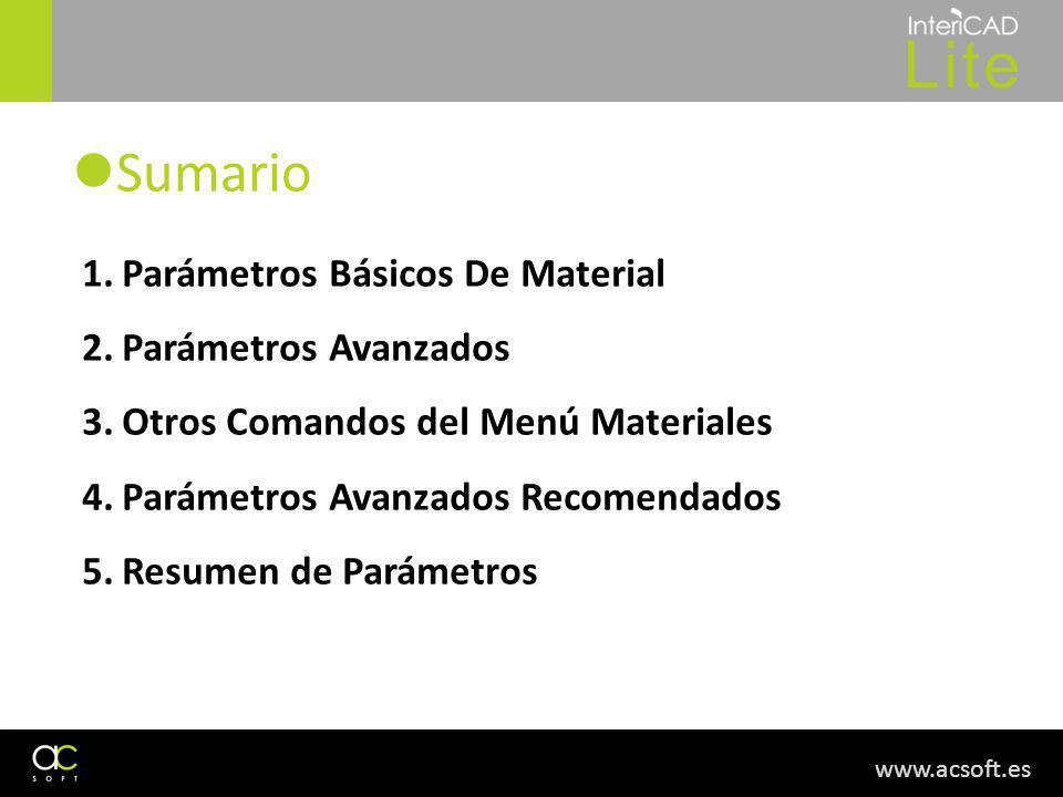 www.acsoft.es Sumario 1.Parámetros Básicos De Material 2.Parámetros Avanzados 3.Otros Comandos del Menú Materiales 4.Parámetros Avanzados Recomendados