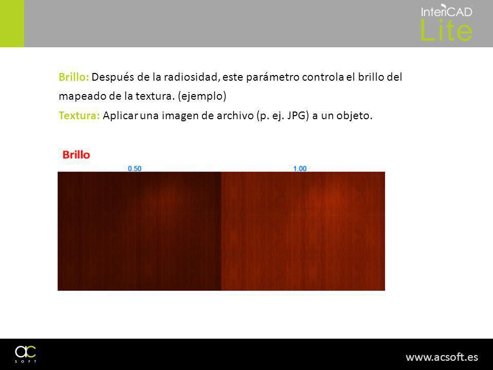www.acsoft.es Brillo: Después de la radiosidad, este parámetro controla el brillo del mapeado de la textura. (ejemplo) Textura: Aplicar una imagen de