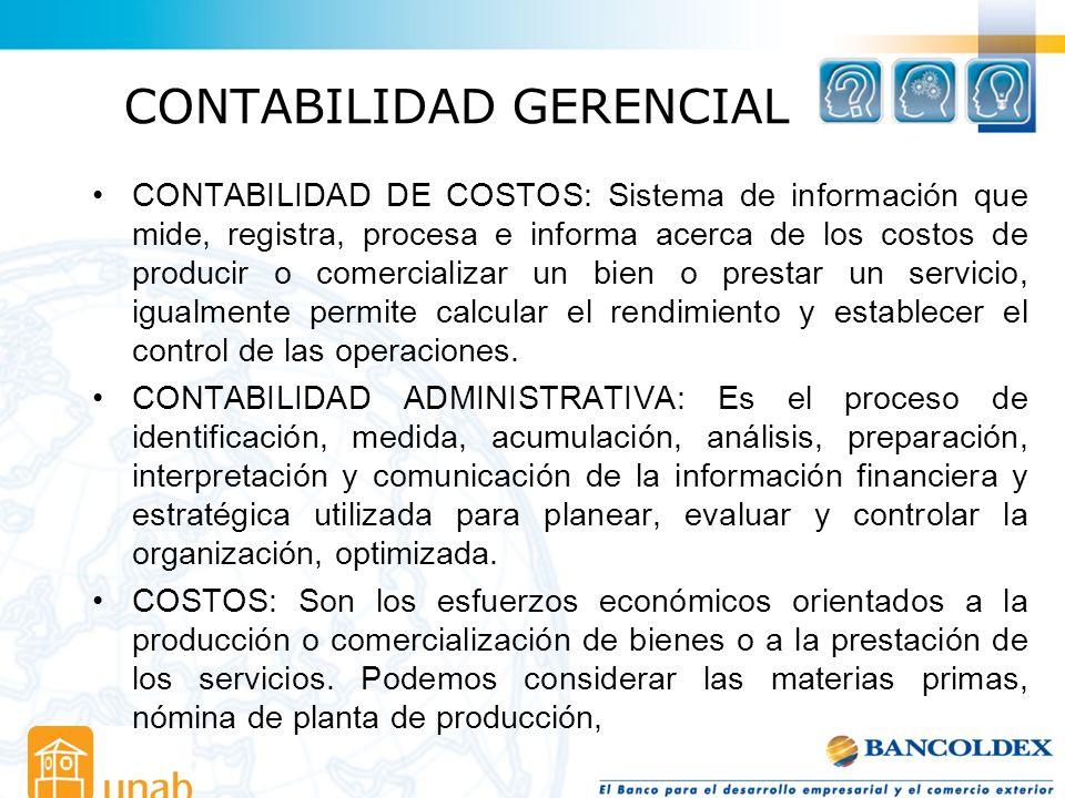 CONTABILIDAD GERENCIAL CONTABILIDAD DE COSTOS: Sistema de información que mide, registra, procesa e informa acerca de los costos de producir o comerci