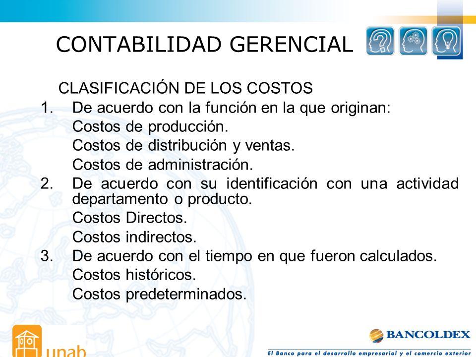CONTABILIDAD GERENCIAL CLASIFICACIÓN DE LOS COSTOS 1.De acuerdo con la función en la que originan: Costos de producción. Costos de distribución y vent