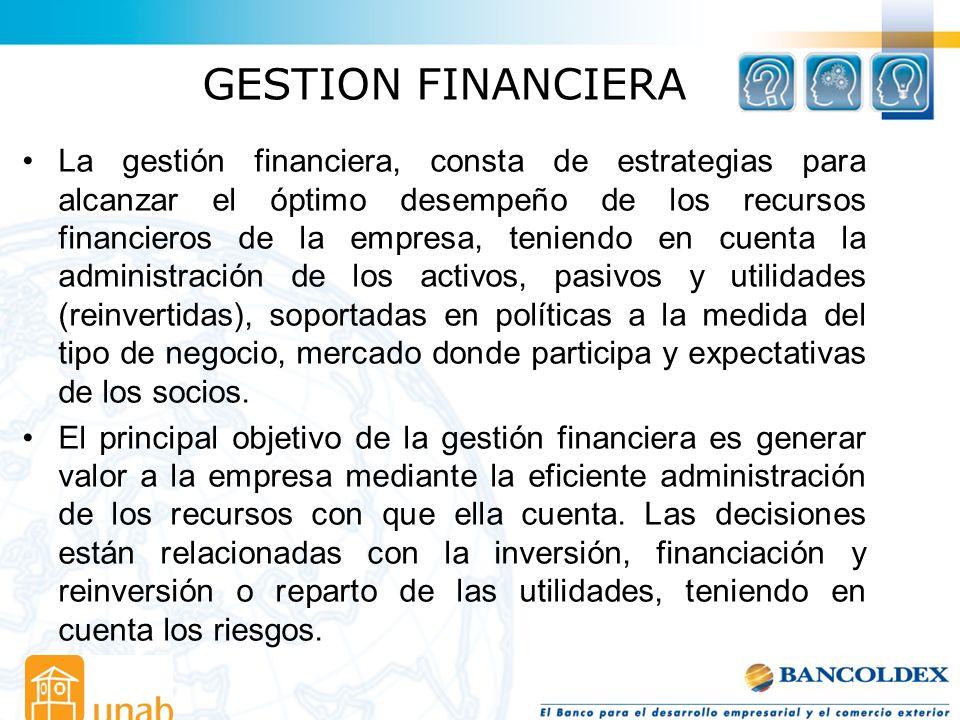 GESTION FINANCIERA La gestión financiera, consta de estrategias para alcanzar el óptimo desempeño de los recursos financieros de la empresa, teniendo