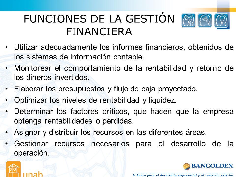FUNCIONES DE LA GESTIÓN FINANCIERA Utilizar adecuadamente los informes financieros, obtenidos de los sistemas de información contable. Monitorear el c