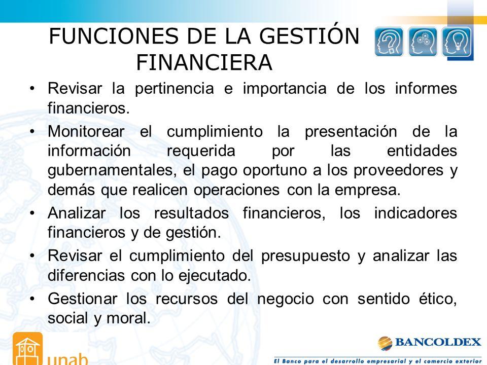 FUNCIONES DE LA GESTIÓN FINANCIERA Revisar la pertinencia e importancia de los informes financieros. Monitorear el cumplimiento la presentación de la