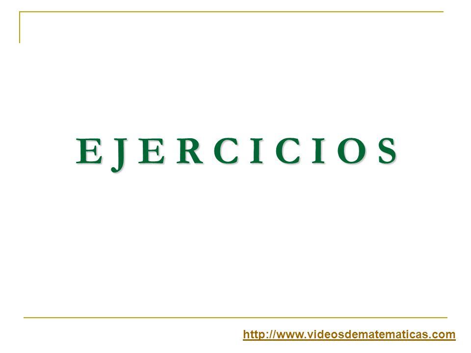 E J E R C I C I O S http://www.videosdematematicas.com