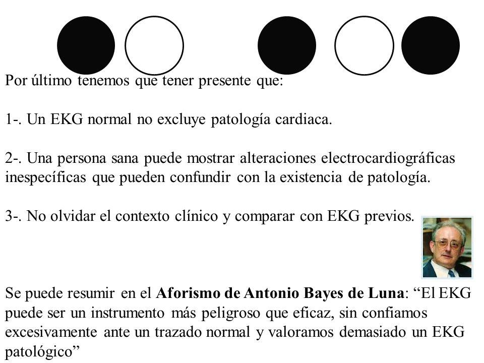 Por último tenemos que tener presente que: 1-. Un EKG normal no excluye patología cardiaca. 2-. Una persona sana puede mostrar alteraciones electrocar