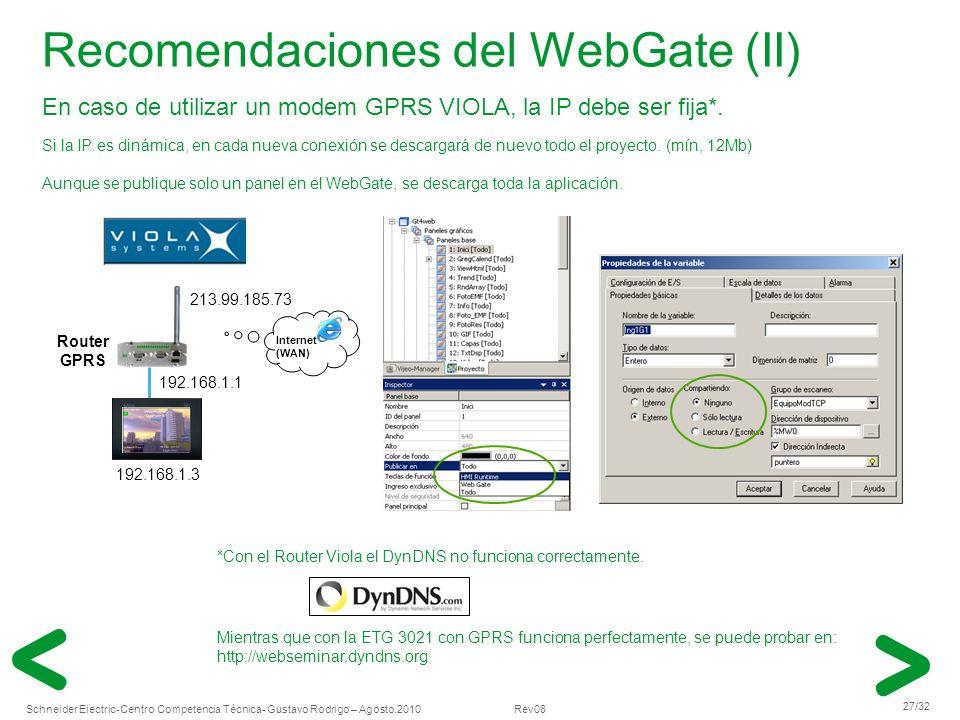 Schneider Electric 27/32 -Centro Competencia Técnica- Gustavo Rodrigo – Agosto.2010 Rev08 Recomendaciones del WebGate (II) En caso de utilizar un mode