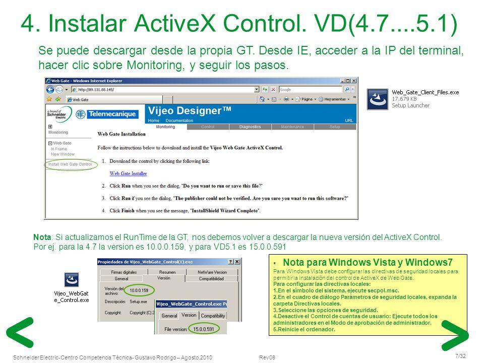 Schneider Electric 7/32 -Centro Competencia Técnica- Gustavo Rodrigo – Agosto.2010 Rev08 4. Instalar ActiveX Control. VD(4.7....5.1) Nota para Windows