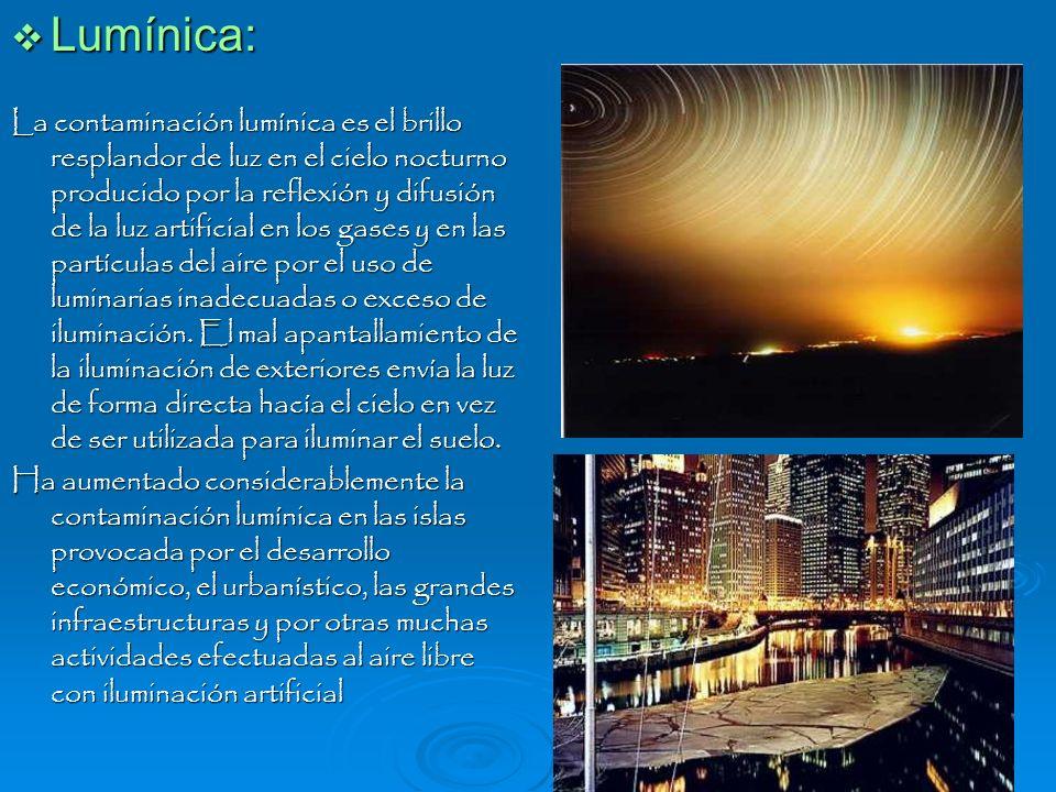 Lumínica: Lumínica: La contaminación lumínica es el brillo resplandor de luz en el cielo nocturno producido por la reflexión y difusión de la luz arti