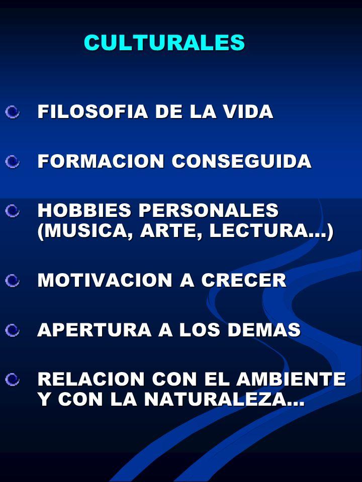 CULTURALES CULTURALES FILOSOFIA DE LA VIDA FORMACION CONSEGUIDA HOBBIES PERSONALES (MUSICA, ARTE, LECTURA…) MOTIVACION A CRECER APERTURA A LOS DEMAS R