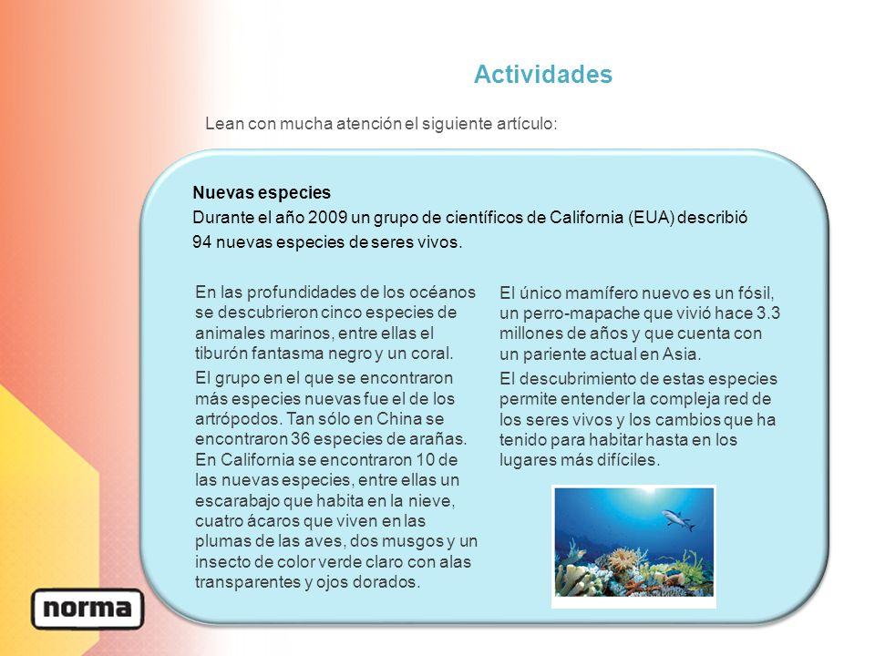 Actividades Lean con mucha atención el siguiente artículo: Nuevas especies Durante el año 2009 un grupo de científicos de California (EUA) describió 9