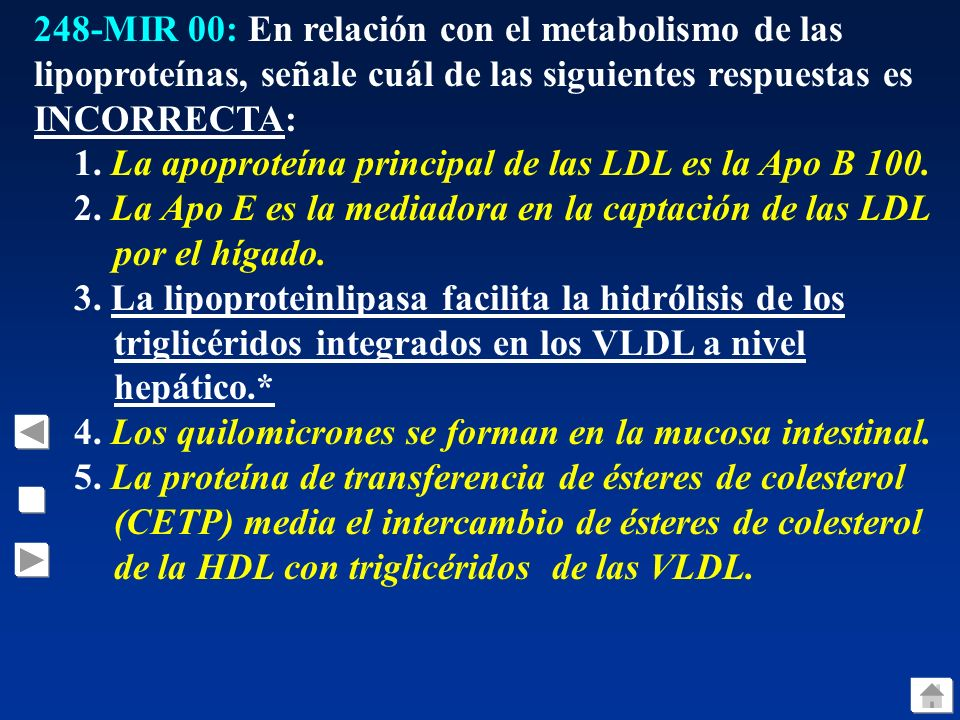 248-MIR 00: En relación con el metabolismo de las lipoproteínas, señale cuál de las siguientes respuestas es INCORRECTA: 1. La apoproteína principal d