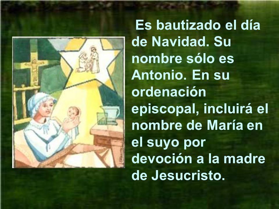 Es bautizado el día de Navidad.Su nombre sólo es Antonio.