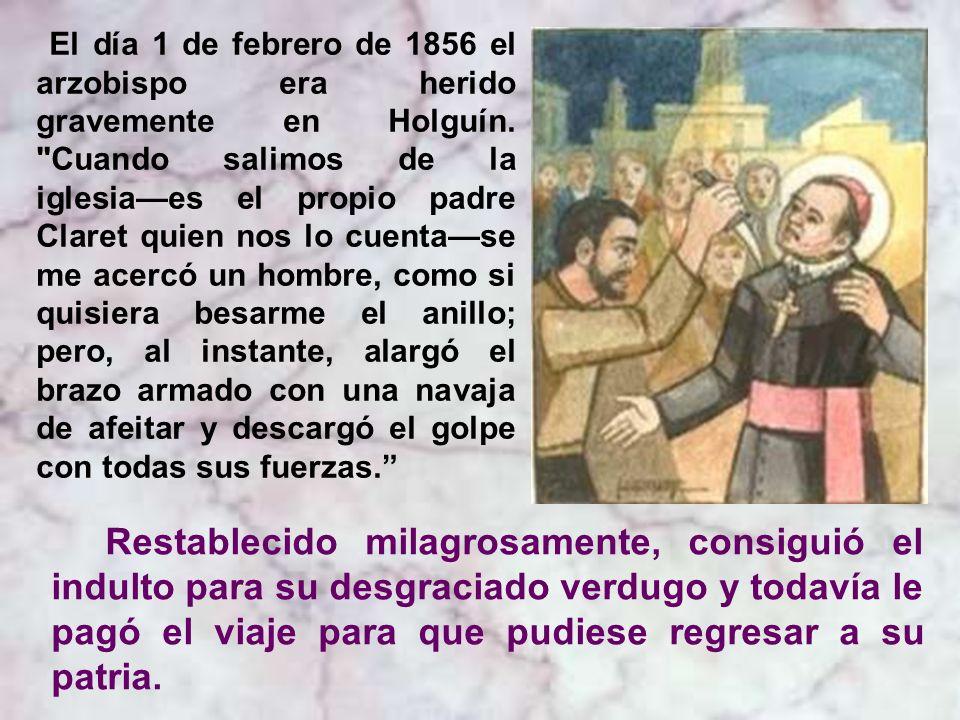 Tanta y tan diversa actividad le supone enfrentamientos, calumnias, persecuciones y atentados. El sufrido en Holguín (1 febrero 1856) casi le cuesta l