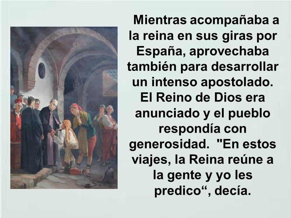 En los 11 años que permaneció en Madrid, su actividad apostólica en la Corte fue intensa y continuada. Pocas fueron las iglesias y conventos donde su