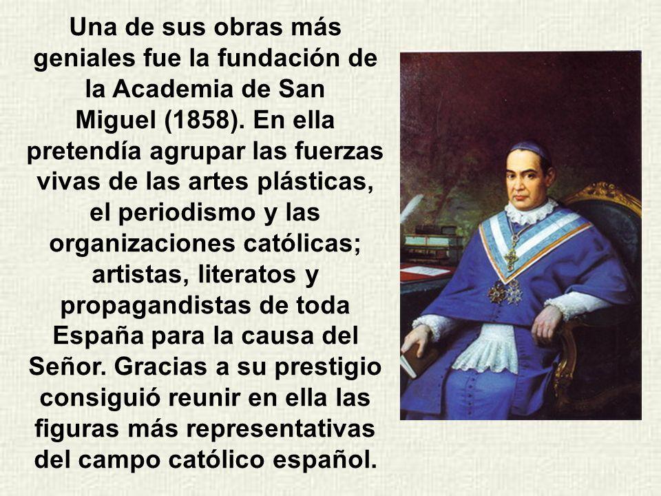 Organizó en él un centro de estudio fundando un seminario modelo: da vida fecunda a la Academia de San Miguel, anticipo de la Acción Católica de hoy.