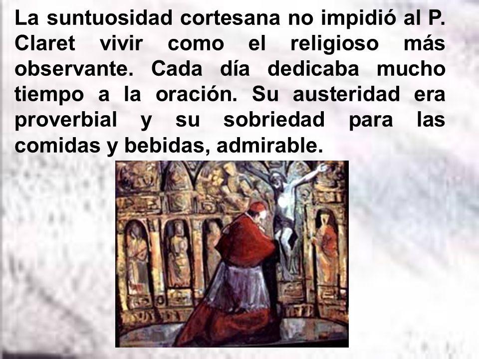 Seguía el desarrollo de su congregación preferente, la de los Hijos del Corazón de María. El superior general era el P. Xifré; pero el arzobispo Clare