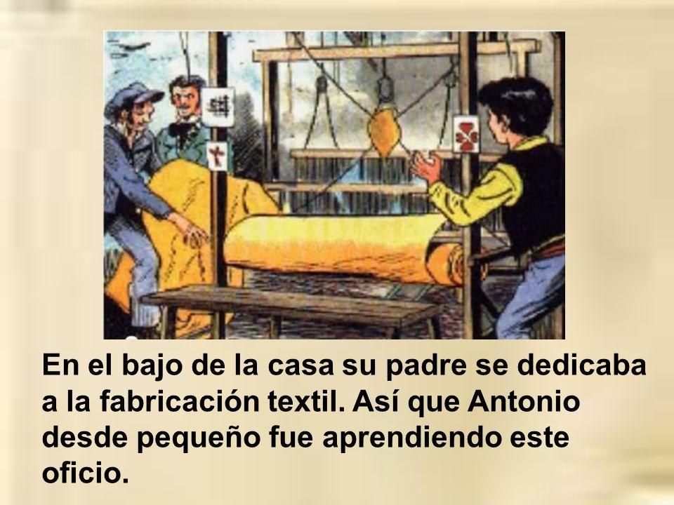 En el bajo de la casa su padre se dedicaba a la fabricación textil.