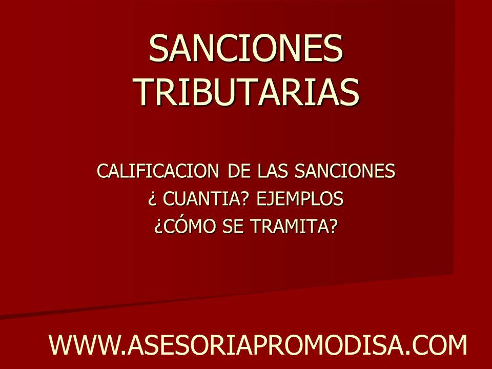 SANCIONES TRIBUTARIAS CALIFICACION DE LAS SANCIONES ¿ CUANTIA? EJEMPLOS ¿CÓMO SE TRAMITA? WWW.ASESORIAPROMODISA.COM