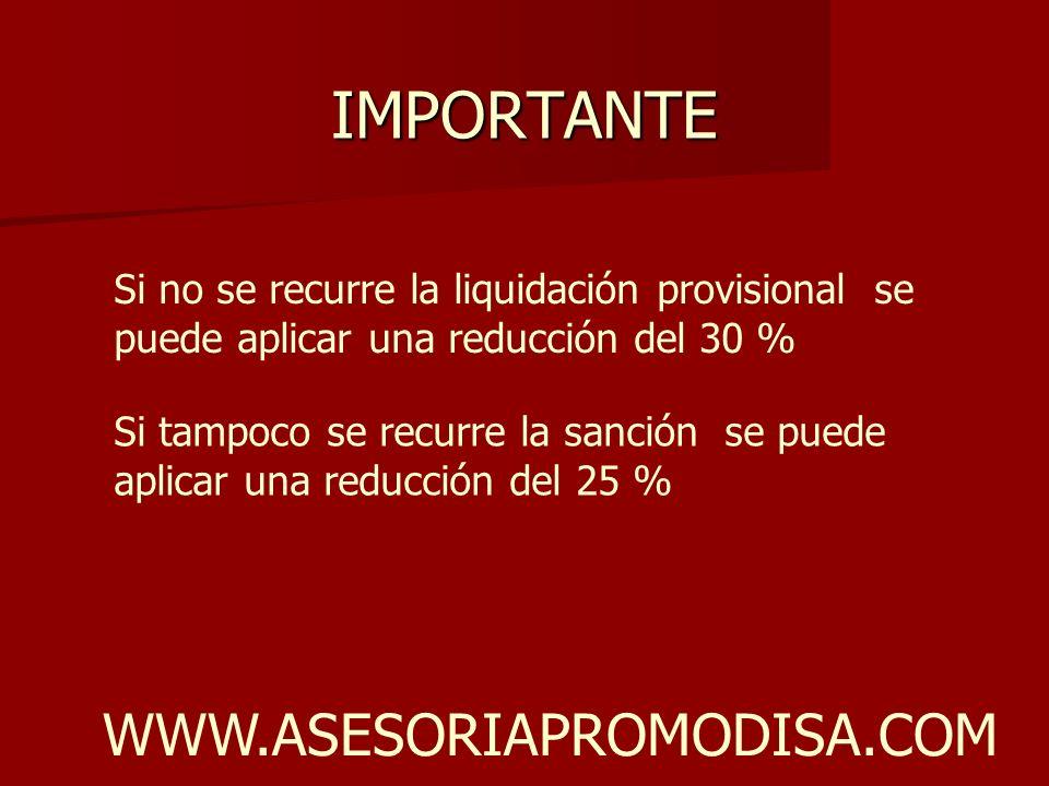 IMPORTANTE Si no se recurre la liquidación provisional se puede aplicar una reducción del 30 % Si tampoco se recurre la sanción se puede aplicar una r