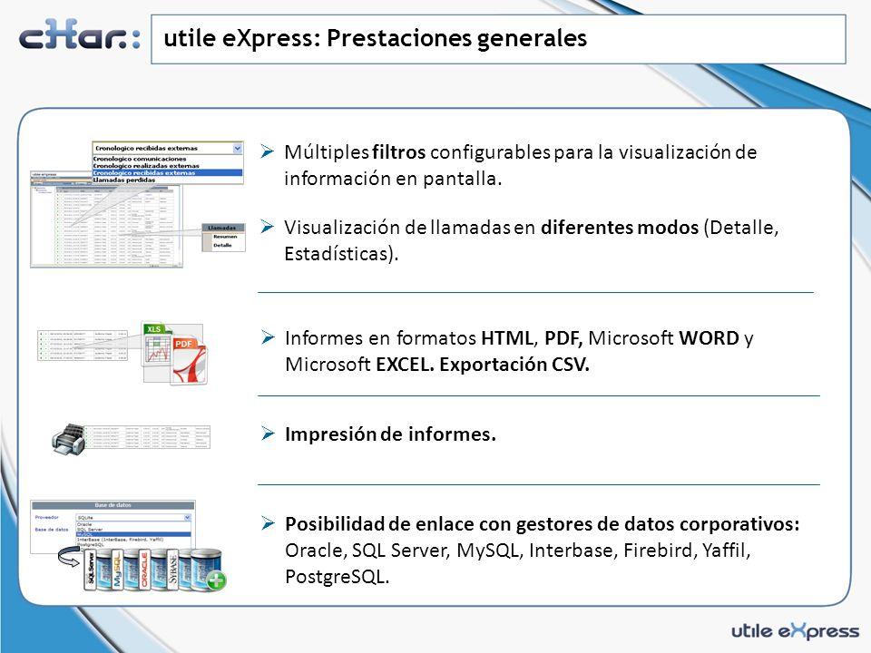 utile eXpress: Prestaciones generales Posibilidad de enlace con gestores de datos corporativos: Oracle, SQL Server, MySQL, Interbase, Firebird, Yaffil, PostgreSQL.