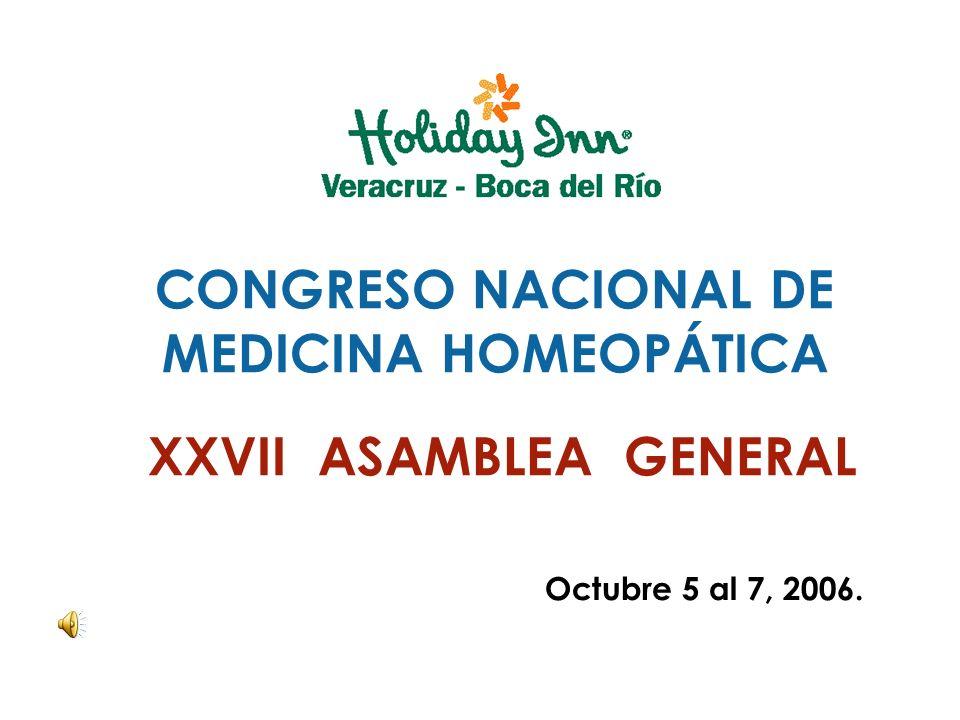 CONGRESO NACIONAL DE MEDICINA HOMEOPÁTICA XXVII ASAMBLEA GENERAL Octubre 5 al 7, 2006.