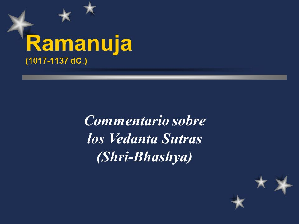 Ramanuja (1017-1137 dC.) Commentario sobre los Vedanta Sutras (Shri-Bhashya)