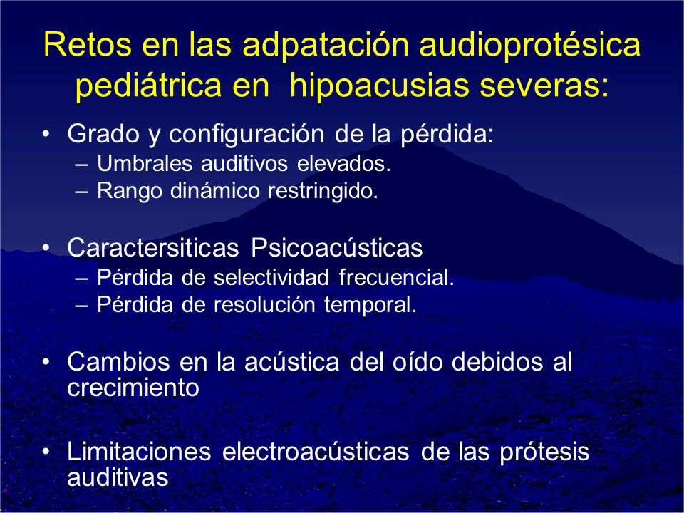 Retos en las adpatación audioprotésica pediátrica en hipoacusias severas: Grado y configuración de la pérdida: –Umbrales auditivos elevados. –Rango di