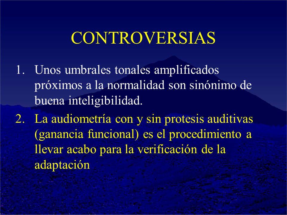 CONTROVERSIAS 1.Unos umbrales tonales amplificados próximos a la normalidad son sinónimo de buena inteligibilidad. 2.La audiometría con y sin protesis