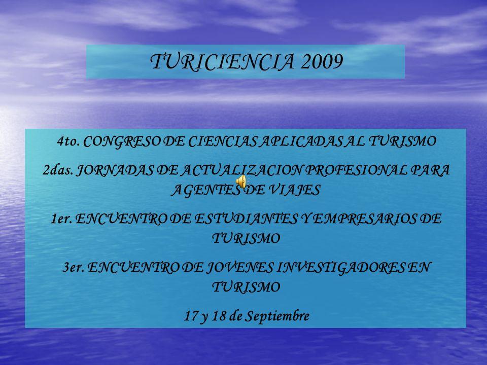 4to. CONGRESO DE CIENCIAS APLICADAS AL TURISMO 2das. JORNADAS DE ACTUALIZACION PROFESIONAL PARA AGENTES DE VIAJES 1er. ENCUENTRO DE ESTUDIANTES Y EMPR