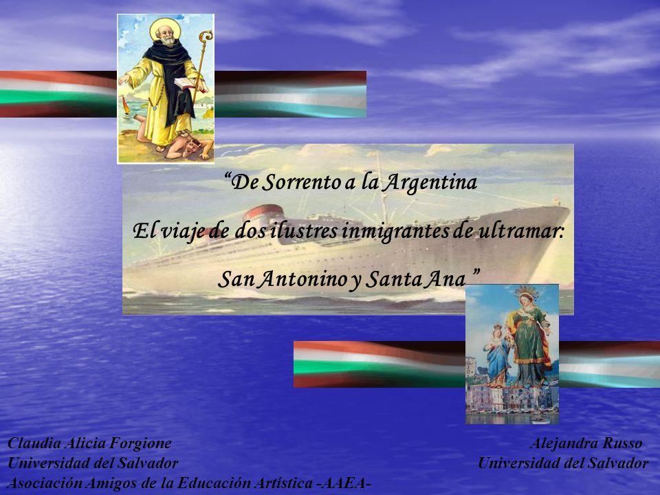 Claudia Alicia Forgione Alejandra Russo Universidad del Salvador Asociación Amigos de la Educación Artística -AAEA- De Sorrento a la Argentina El viaj